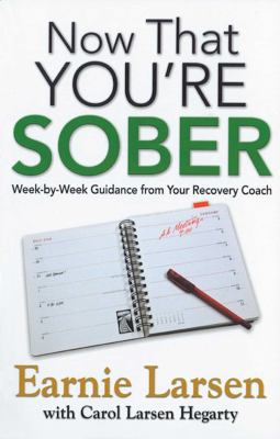 Now That You're Sober: Week-By-Week Guidance from Your Recovery Coach 9781592858286
