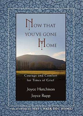 Now That You've Gone Home: Courage and Comfort for Times of Grief 9781594712159