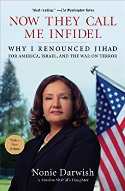 Now They Call Me Infidel: Why I Renounced Jihad for America, Israel, and the War on Terror 9781595230447