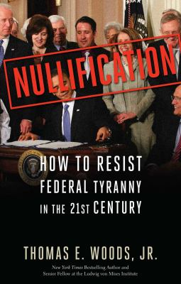 Nullification: How to Resist Federal Tyranny in the 21st Century 9781596981492