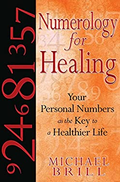 Numerology for Healing: Your Personal Numbers as the Key to a Healthier Life 9781594772368