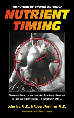 Nutrient Timing: The Future of Sports Nutrition 9781591201410