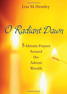 O Radiant Dawn: 5-Minute Prayers Around the Advent Wreath 9781594712999