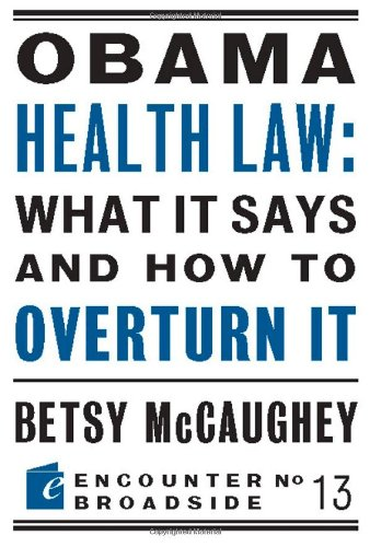 Obama Health Law: What It Says and How to Overturn It 9781594035067