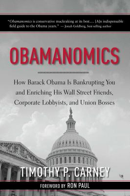 Obamanomics: How Barack Obama Is Bankrupting You and Enriching His Wall Street Friends, Corporate Lobbyists, and Union Bosses 9781596986121