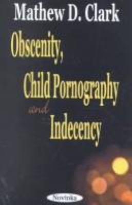 Obscenity, Child Pornography and Indecency 9781590333969