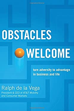 Obstacles Welcome: How to Turn Adversity Into Advantage in Business and in Life 9781595552648