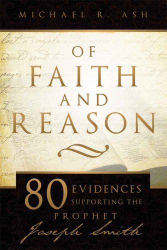 Of Faith and Reason: Eighty Evidences Supporting the Prophet Joseph Smith 9781599552316