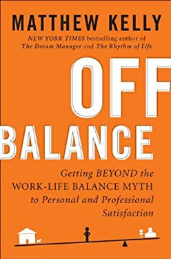 Off Balance: Getting Beyond the Work-Life Balance Myth to Personal and Professional Satisfaction 9781594630811