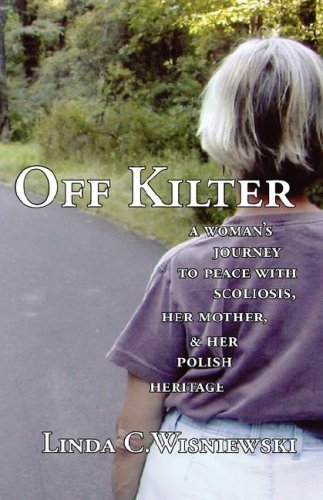 Off Kilter: A Woman's Journey to Peace with Scoliosis, Her Mother, and Her Polish Heritage 9781597190121