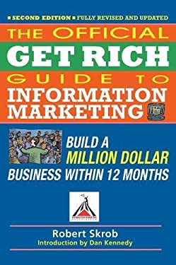 Official Get Rich Guide to Information Marketing: Build a Million-Dollar Business Within 12 Months 9781599184104