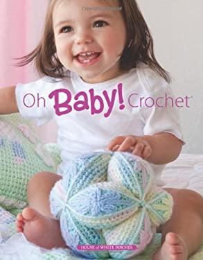Oh Baby! Crochet 9781592172573