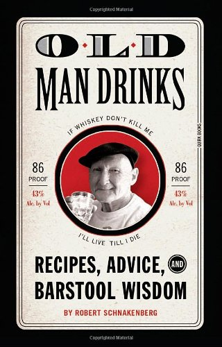 Old Man Drinks: Recipes, Advice, and Barstool Wisdom 9781594744501
