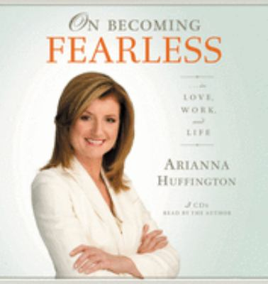 On Becoming Fearless in Love, Work, and Life