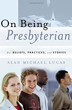On Being Presbyterian: Our Beliefs, Practices, and Stories 9781596380196