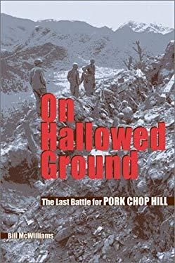 On Hallowed Ground: The Last Battle of Pork Chop Hill 9781591144809
