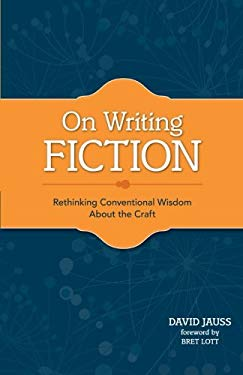 On Writing Fiction: Rethinking Conventional Wisdom about the Craft 9781599632629