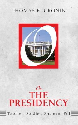 On the Presidency: Teacher, Soldier, Shaman, Pol 9781594514913