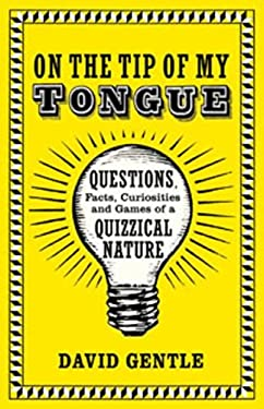 On the Tip of My Tongue: Questions, Facts, Curiosities, and Games of a Quizzical Nature 9781596915626