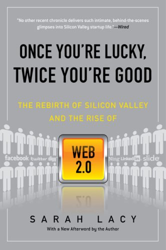Once You're Lucky, Twice You're Good: The Rebirth of Silicon Valley and the Rise of Web 2.0 9781592404278