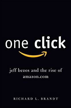 One Click: Jeff Bezos and the Rise of Amazon.com 9781591843757