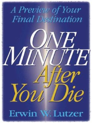 One Minute After You Die: A Preview of Your Final Destination 9781594151309