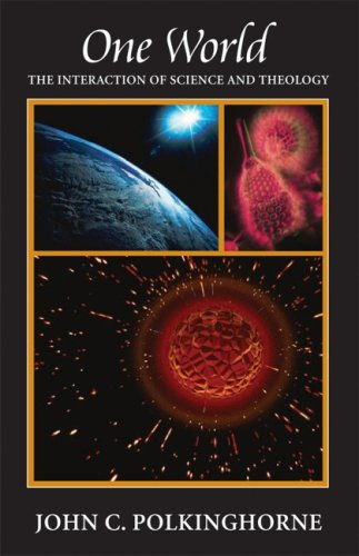 One World: The Interaction of Science and Theology 9781599471112