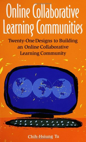 Online Collaborative Learning Communities: Twenty-One Designs to Building an Online Collaborative Learning Community 9781591581550