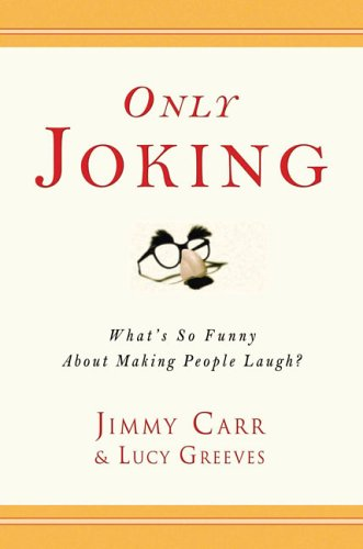 Only Joking: What's So Funny about Making People Laugh? 9781592402359