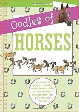 Oodles of Horses: A Collection of Posters, Doodles, Cards, Stencils, Crafts, Stickers, Frames--And Lots More--For Girls Who Love Horses! 9781593696726
