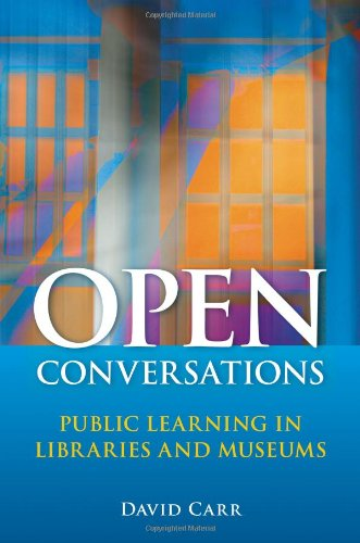 Open Conversations: Public Learning in Libraries and Museums 9781591587712