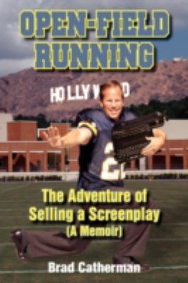 Open-Field Running: The Adventureof Selling a Screenplay 9781596635678