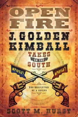 Open Fire: J. Golden Kimball Takes on the South 9781599559070