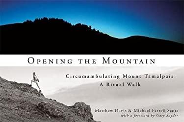 Opening the Mountain: Circumabulating Mount Tamalpais, a Ritual Walk 9781593761271