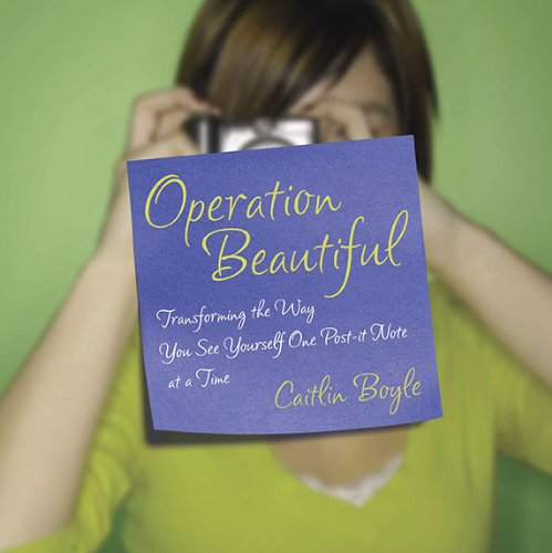 Operation Beautiful: Transforming Yourself One Post-It Note at a Time 9781592405824