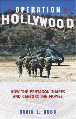 Operation Hollywood: How the Pentagon Shapes and Censors the Movies 9781591021827