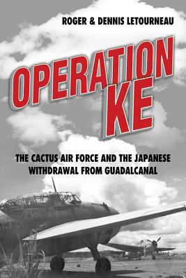Operation Ke: The Cactus Air Force and the Japanese Withdrawal from Guadalcanal 9781591144465