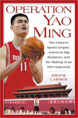 Operation Yao Ming: The Chinese Sports Empire, American Big Business, and the Making of an NBA Superstar 9781592400782