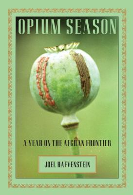 Opium Season: A Year on the Afghan Frontier 9781599211312