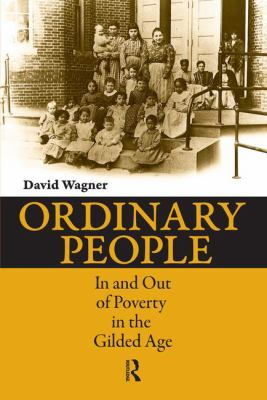 Ordinary People: In and Out of Poverty in the Gilded Age 9781594514616