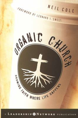 Organic Church: Growing Faith Where Life Happens 9781596447295