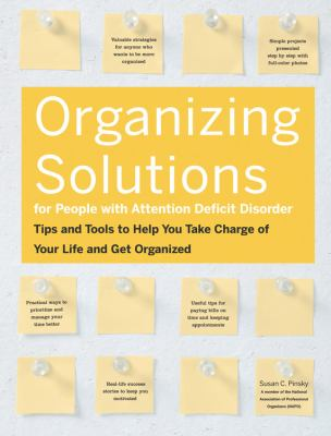 Organizing Solutions for People with Attention Deficit Disorder: Tips and Tools to Help You Take Charge of Your Life and Get Organized 9781592332342