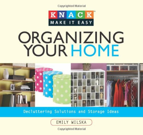 Organizing Your Home: Decluttering Solutions and Storage Ideas 9781599213873