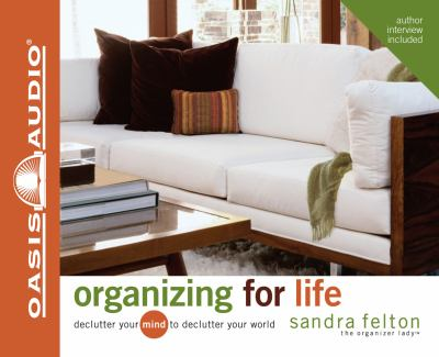 Organizing for Life: Declutter Your Mind to Declutter Your World 9781598592153