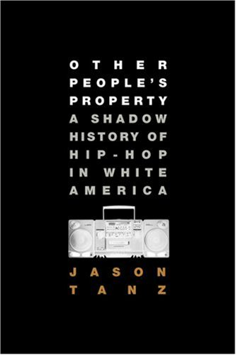 Other People's Property: A Shadow History of Hip-Hop in White America 9781596912731
