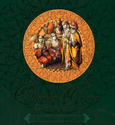 Ottoman Women: Myth and Reality 9781597841153
