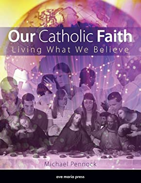 Our Catholic Faith : Living What We Believe