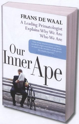 Our Inner Ape: A Leading Primatologist Explains Why We Are Who We Are 9781594481963