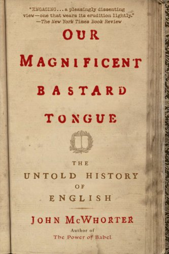 Our Magnificent Bastard Tongue: The Untold History of English 9781592404940