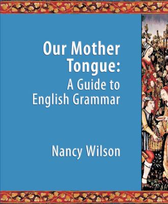 Our Mother Tongue: An Introductory Guide to English Grammar 9781591280118